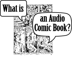 comic book graphic with text boxes icon linking to What is an audio comic book